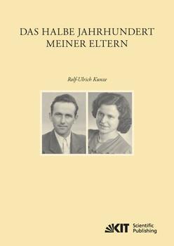 Das halbe Jahrhundert meiner Eltern - Kunze, Rolf-Ulrich