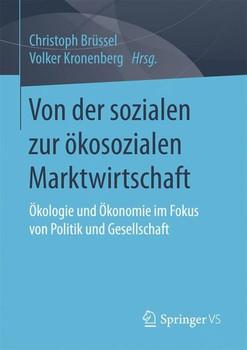 Von der sozialen zur ökosozialen Marktwirtschaft. Ökologie und Ökonomie im Fokus von Politik und Gesellschaft [Taschenbuch]