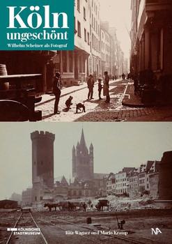 Köln ungeschönt. Wilhelm Scheiner als Fotograf - Rita Wagner  [Gebundene Ausgabe]