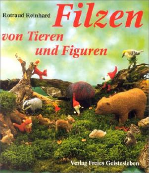 Filzen von Tieren und Figuren: Aufgebaut und modelliert - Rotraud Reinhard