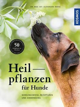Heilpflanzen für Hunde. Wirkungsweise, Rezepturen und Anwendung - Alexandra Nadig  [Gebundene Ausgabe]