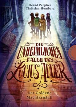 Die unheimlichen Fälle des Lucius Adler 1: Der Goldene Machtkristall - Christian Humberg  [Gebundene Ausgabe]