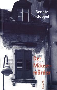 Der Mäusemörder. Roman - Renate Klöppel