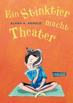 Ein Stinktier macht Theater - Elana K. Arnold  [Gebundene Ausgabe]