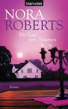 Ein Haus zum Träumen: Roman - Nora Roberts