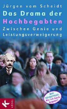 Das Drama der Hochbegabten. Zwischen Genie und Leistungsverweigerung - Jürgen Vom Scheidt
