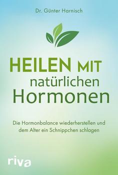 Heilen mit natürlichen Hormonen. Die Hormonbalance wiederherstellen und dem Alter ein Schnippchen schlagen - Günter Harnisch  [Taschenbuch]