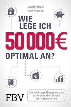 Wie lege ich 50000 Euro richtig an?. Alle wichtigen Bausteine zum sicheren und einfachen Vermögensaufbau - Rolf Morrien  [Taschenbuch]