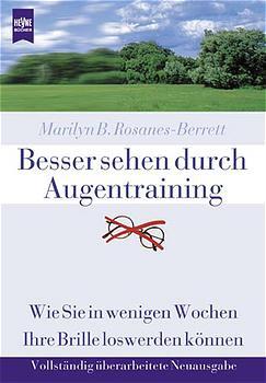 Besser sehen durch Augentraining: Wie Sie in wenigen Wochen Ihre Brille loswerden können - Marilyn B. Rosanes-Berrett