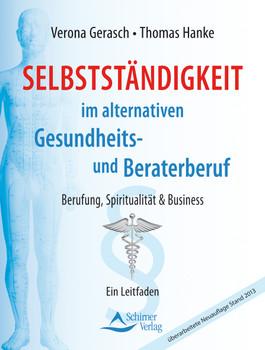 Selbstständigkeit im alternativen Gesundheits- und Beraterberuf: Berufung, Spiritualität & Business - Verona Gerasch