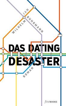 Das Dating Desaster - Jan Wilhelm Buhrmann  [Taschenbuch]