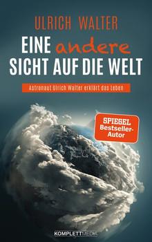 Eine andere Sicht auf die Welt!. Astronaut Ulrich Walter erklärt das Leben - Ulrich Walter  [Taschenbuch]