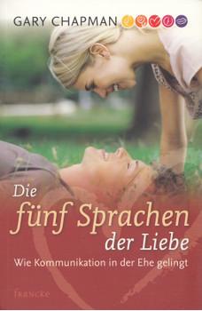 Die fünf Sprachen der Liebe: Wie Kommunikation in der Ehe gelingt - Gary Chapman [Taschenbuch, neu bearbeitet, 9. Auflage 2011]