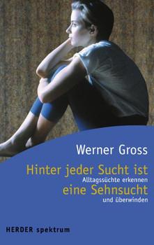 Hinter jeder Sucht ist eine Sehnsucht - Werner Gross