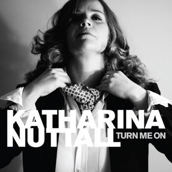 Katharina Nuttall - Turn Me on