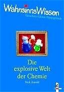 WahnsinnsWissen. Die explosive Welt der Chemie. Tatsachen - Fakten - Hintergründe - Nick Arnold