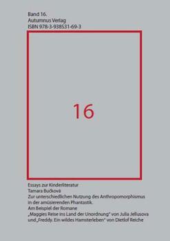 """Zur unterschiedlichen Nutzung des Anthropomorphismus in der amüsierenden Phantastik:  Am Beispiel der Romane """"Maggies Reise ins Land der Unordnung"""" ... Ein wildes Hamsterleben"""" von Dietlof Reiche - Bucková, Tamara"""