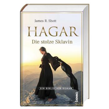 Hagar, die stolze Sklavin. Ein biblischer Roman - James R. Shott  [Gebundene Ausgabe]