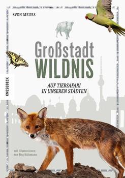 Großstadt Wildnis. Auf Tiersafari in unseren Städten - Sven Meurs  [Gebundene Ausgabe]