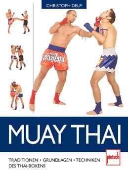 Muay Thai: Traditionen - Grundlagen - Techniken des Thaiboxens - Christoph Delp