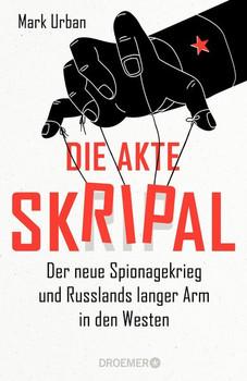 Die Akte Skripal. Der neue Spionagekrieg und Russlands langer Arm in den Westen - Mark Urban  [Gebundene Ausgabe]