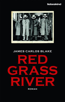 Red Grass River. Roman - James Carlos Blake  [Gebundene Ausgabe]