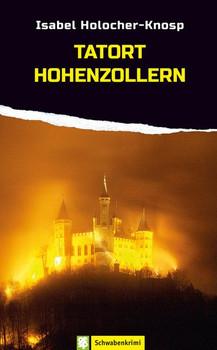 Tatort Hohenzollern. Ein Schwaben-Krimi - Isabel Holocher-Knosp  [Taschenbuch]