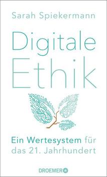 Digitale Ethik. Ein Wertesystem für das 21. Jahrhundert - Sarah Spiekermann  [Gebundene Ausgabe]