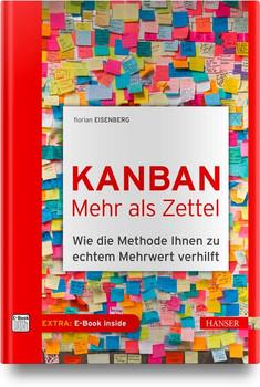 Kanban – Mehr als Zettel. Wie die Methode Ihnen zu echtem Mehrwert verhilft - Florian Eisenberg  [Gebundene Ausgabe]