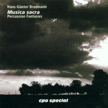 Hans-Günter Brodmann - Hans-Günter Brodmann: Musica Sacra (Percussion Fantasies)