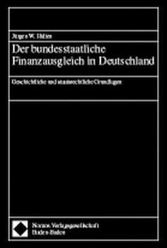 Der bundesstaatliche Finanzausgleich in Deutschland. Geschichtliche und staatsrechtliche Grundlagen [Gebundene Ausgabe]
