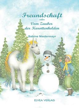 Freundschaft – oder vom Zauber der Karottenhelden - Sabine Niedermayr  [Taschenbuch]