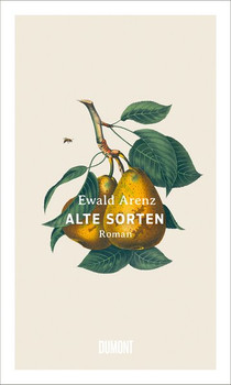 Alte Sorten. Roman - Ewald Arenz  [Gebundene Ausgabe]