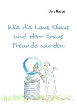 Wie die Laus Klaus und Herr Kraus Freunde wurden - Uwe Raase [Taschenbuch]