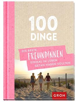100 Dinge, die beste Freundinnen einmal im Leben getan haben sollten [Gebundene Ausgabe]