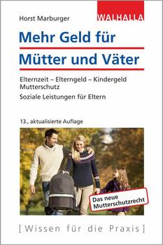 Mehr Geld für Mütter und Väter. Elternzeit - Elterngeld - Kindergeld - Mutterschutz; Soziale Leistungen für Eltern - Horst Marburger  [Taschenbuch]