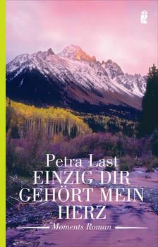 Einzig dir gehört mein Herz: Moments Roman - Petra Last