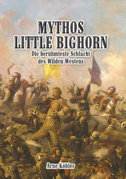Mythos Little Bighorn. Die berühmteste Schlacht des Wilden Westens - Arne Köhler  [Taschenbuch]