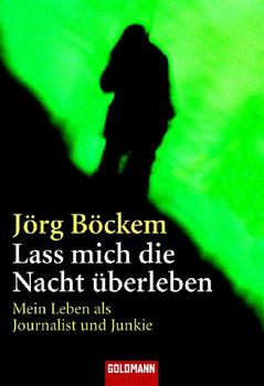 Lass mich die Nacht überleben: Mein Leben als Journalist und Junkie - Jörg Böckem