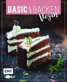 Basic Backen – Vegan. Grundlagen & Rezepte für Blechkuchen, Tartes und Torten [Gebundene Ausgabe]