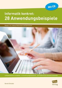 Informatik konkret: 28 Anwendungsbeispiele: Lehrplanthemen erarbeiten - in Scratch programmier en - auf medizinische Kontexte anwenden (7. bis 10. Klasse) - Strecker, Kerstin