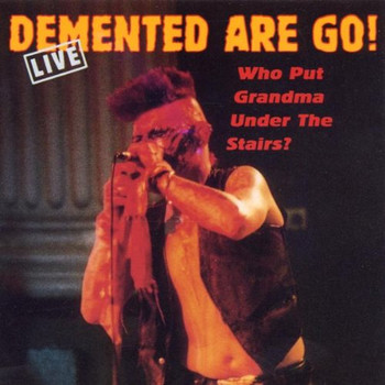 Demented Are Go - Who Put Grandma Under the Stai