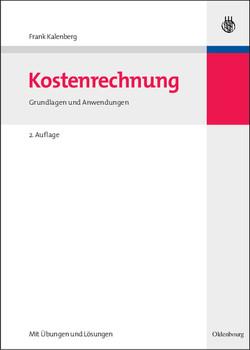 Kostenrechnung: Grundlagen und Anwendungen - Mit Übungen und Lösungen - Frank Kalenberg
