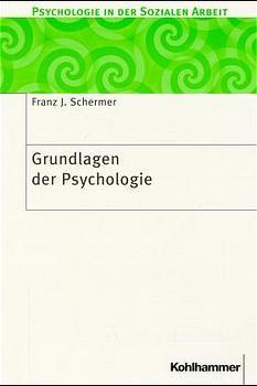 Grundlagen der Psychologie - Franz J. Schermer