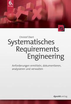 Systematisches Requirements Engineering. Anforderungen ermitteln, dokumentieren, analysieren und verwalten - Christof Ebert  [Taschenbuch]