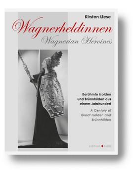 Wagnerheldinnen: Berühmte Isolden und Brünnhilden aus einem Jahrhundert - Liese, Kirsten