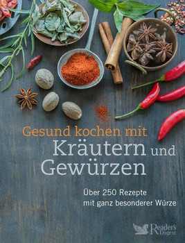 Gesund kochen mit Kräutern und Gewürzen. Über 200 Rezepte mit ganz besonderer Würze - Reader's Digest: Verlag Das Beste GmbH  [Gebundene Ausgabe]