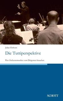 Die Tuttiperspektive. Was Orchestermusiker vom Dirigenten brauchen - Julian Ehrhorn  [Taschenbuch]