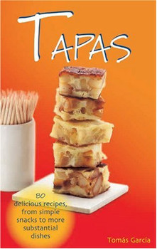 Tapas: 80 Delicious Recipes from Simple Snacks to More Substantial Dishes - Gracia, Tomas