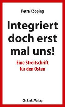 Integriert doch erst mal uns!. Eine Streitschrift für den Osten - Petra Köpping  [Taschenbuch]